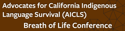 Adovates for Indigenous California Langugae Survival Breath of Life Conference (link)